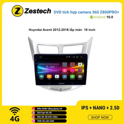 Màn hình DVD Zestech tích hợp Cam 360 Z800 Pro+ Hyundai Accent 2012 – 2016