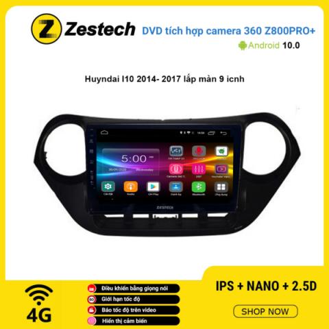 Màn hình DVD Zestech tích hợp Cam 360 Z800 Pro+ Hyundai I10 2014 – 2017