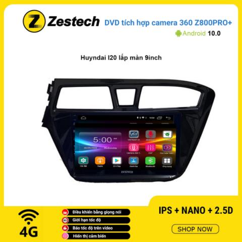 Màn hình DVD Zestech tích hợp Cam 360 Z800 Pro+ Hyundai I20 lắp màn 9 inch