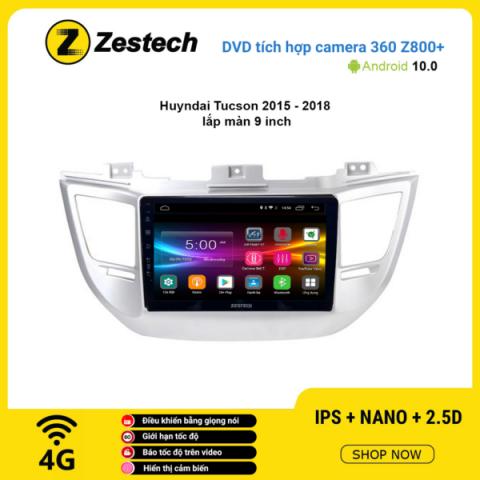 Màn hình DVD Zestech tích hợp Cam 360 Z800+ Hyundai Tucson 2015 – 2018