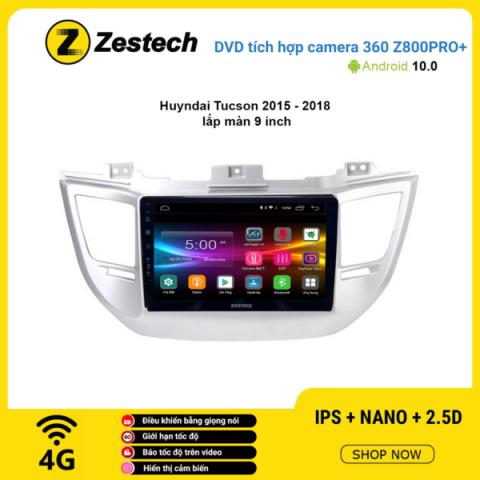Màn hình DVD Zestech tích hợp Cam 360 Z800 Pro+ Hyundai Tucson 2015 – 2018