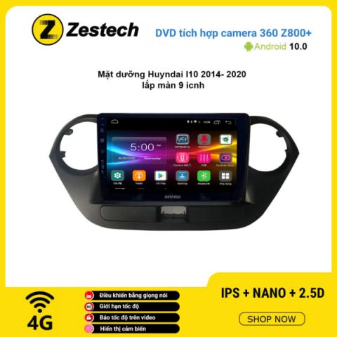 Màn hình DVD Zestech tích hợp Cam 360 Z800+ Hyundai I10 2014 – 2020