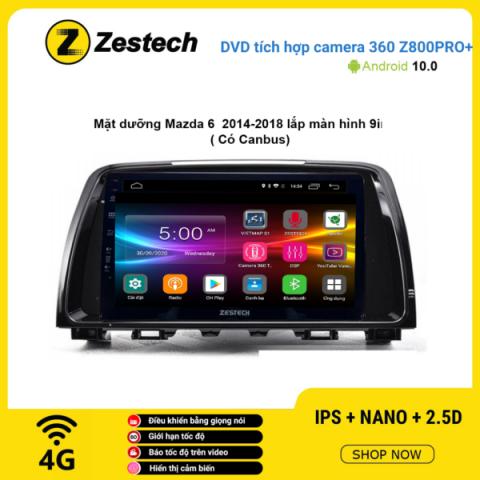 Màn hình DVD Zestech tích hợp Cam 360 Z800 Pro+ Mazda 6 2014 – 2018