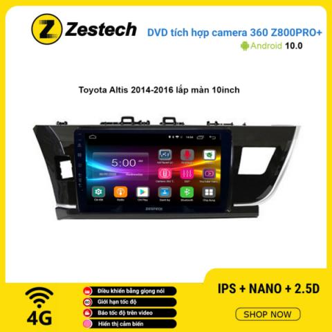Màn hình DVD Zestech tích hợp Cam 360 Z800 Pro+ Toyota Altis 2014 – 2016