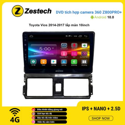 Màn hình DVD Zestech tích hợp Cam 360 Z800 Pro+ Toyota Vios 2014 – 2017