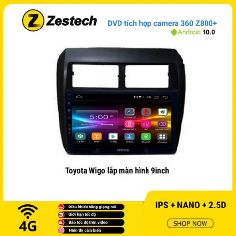 Màn hình DVD Zestech tích hợp Cam 360 Z800+ Toyota Wigo