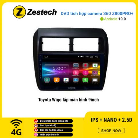 Màn hình DVD Zestech tích hợp Cam 360 Z800 Pro+ Toyota Wigo